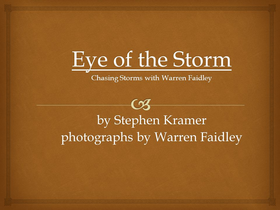 Eye of the Storm Chasing Storms with Warren Faidley by Stephen Kramer photographs by Warren Faidley