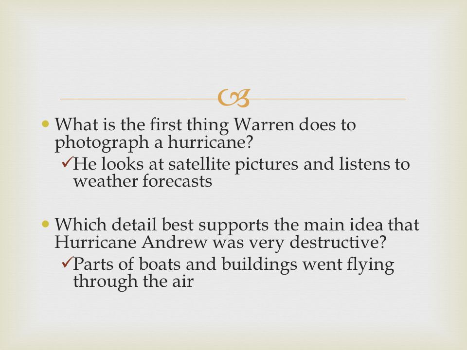  What is the first thing Warren does to photograph a hurricane? He looks at satellite pictures and listens to weather forecasts Which detail best sup