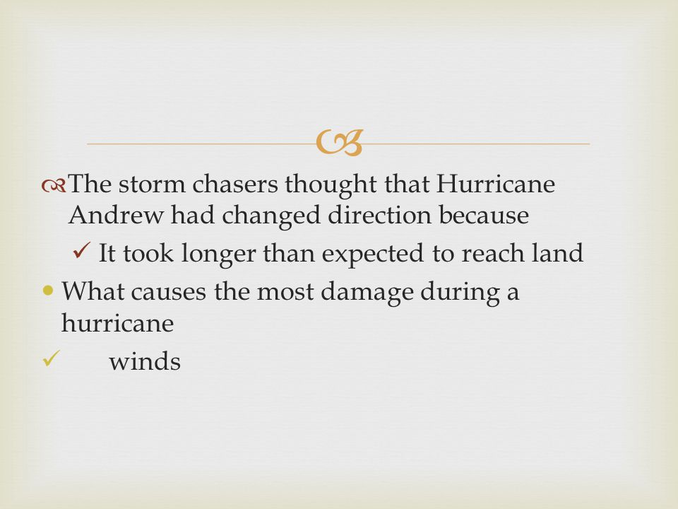   The storm chasers thought that Hurricane Andrew had changed direction because It took longer than expected to reach land What causes the most dama