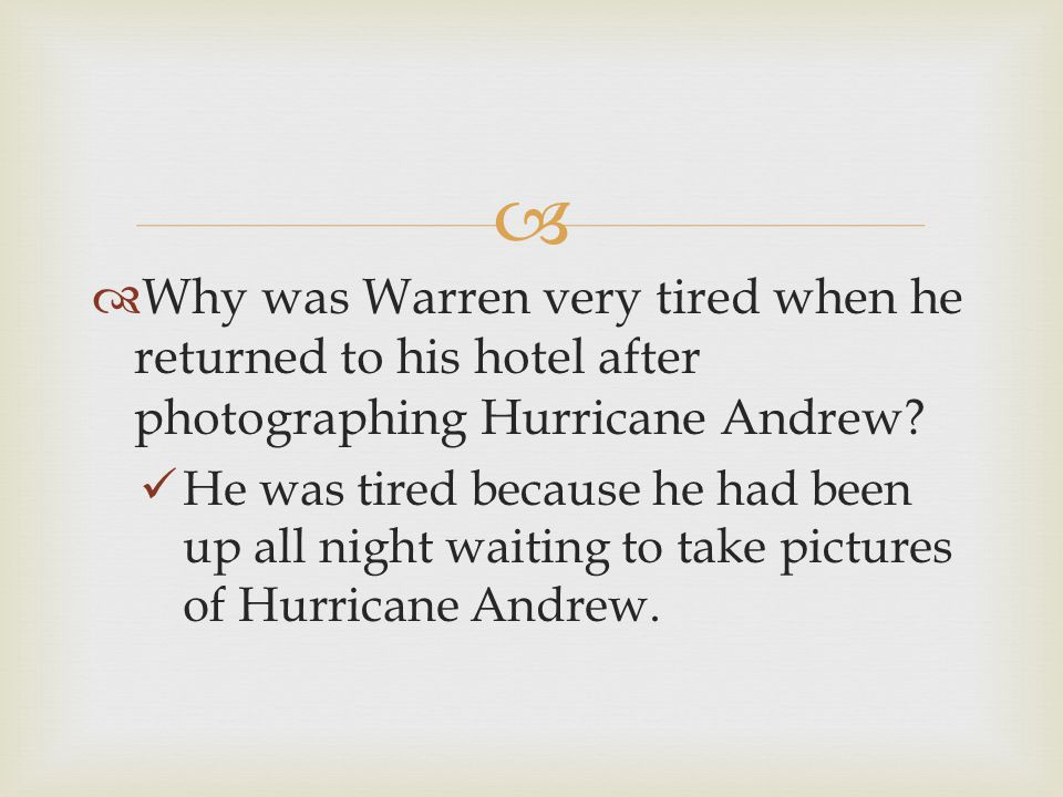   Why was Warren very tired when he returned to his hotel after photographing Hurricane Andrew? He was tired because he had been up all night waitin