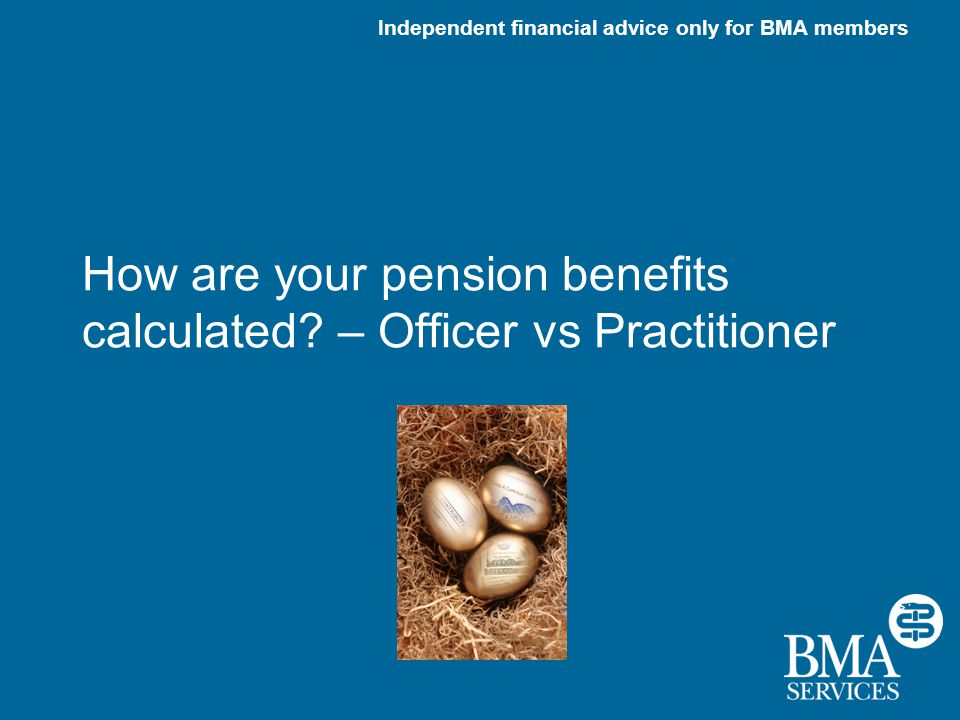 Independent financial advice only for BMA members How are your pension benefits calculated.