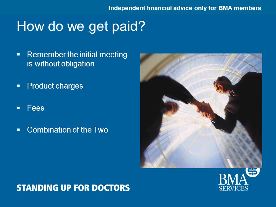 Independent financial advice only for BMA members How do we get paid.
