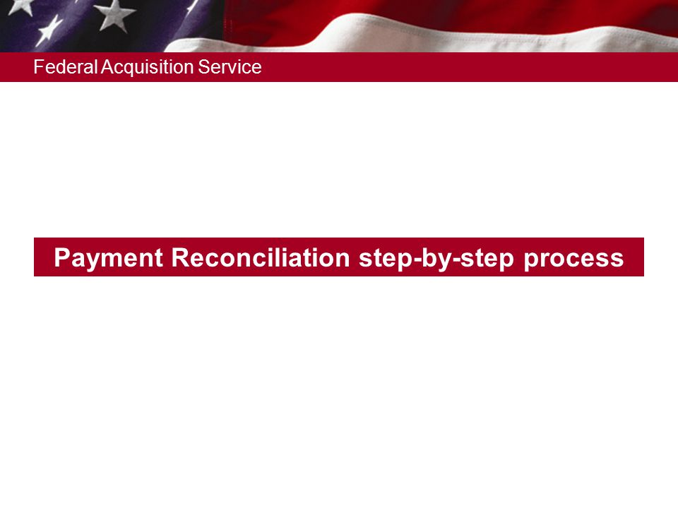 Federal Acquisition Service Payment Reconciliation step-by-step process