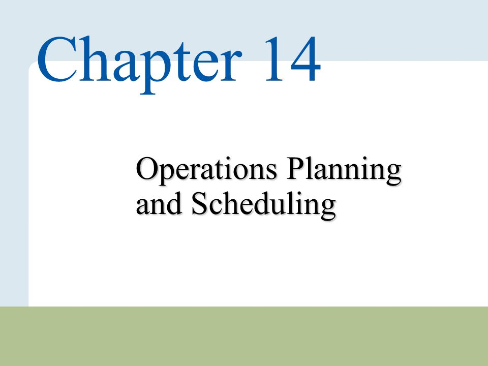 14 – 1 Copyright © 2010 Pearson Education, Inc. Publishing as Prentice Hall. Operations Planning and Scheduling Chapter 14