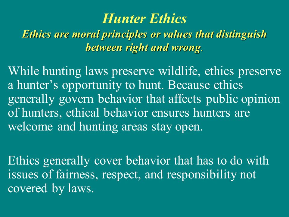 Ethics are moral principles or values that distinguish between right and wrong. Hunter Ethics Ethics are moral principles or values that distinguish b
