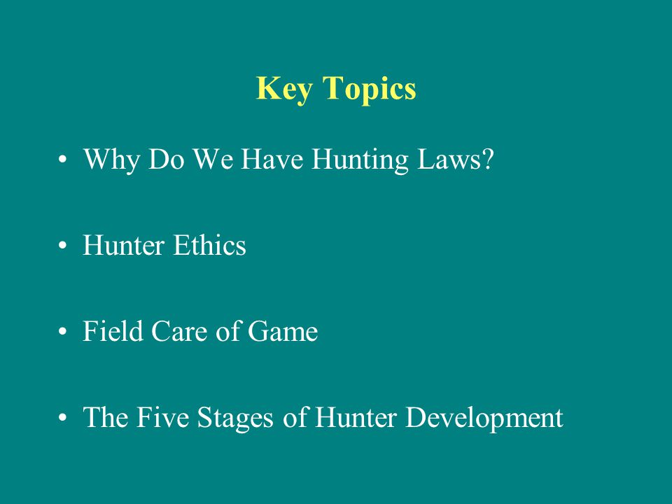 Objectives You should be able to… Understand why we have laws Identify opportunities to go hunting on public and private land Know how responsible and ethical hunters show respect for natural resources Know how responsible and ethical hunters show respect for other hunters