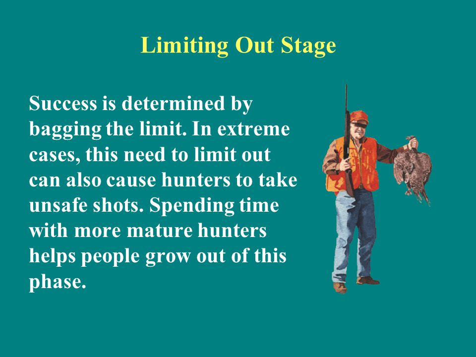 Limiting Out Stage Success is determined by bagging the limit. In extreme cases, this need to limit out can also cause hunters to take unsafe shots. S