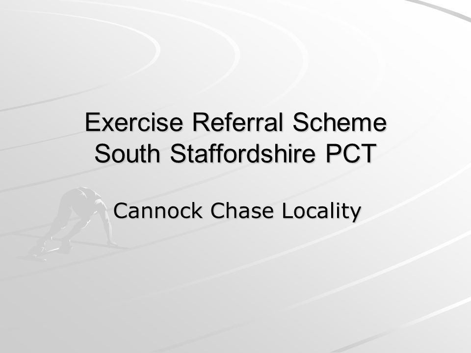 Exercise Referral Scheme South Staffordshire PCT Cannock Chase Locality