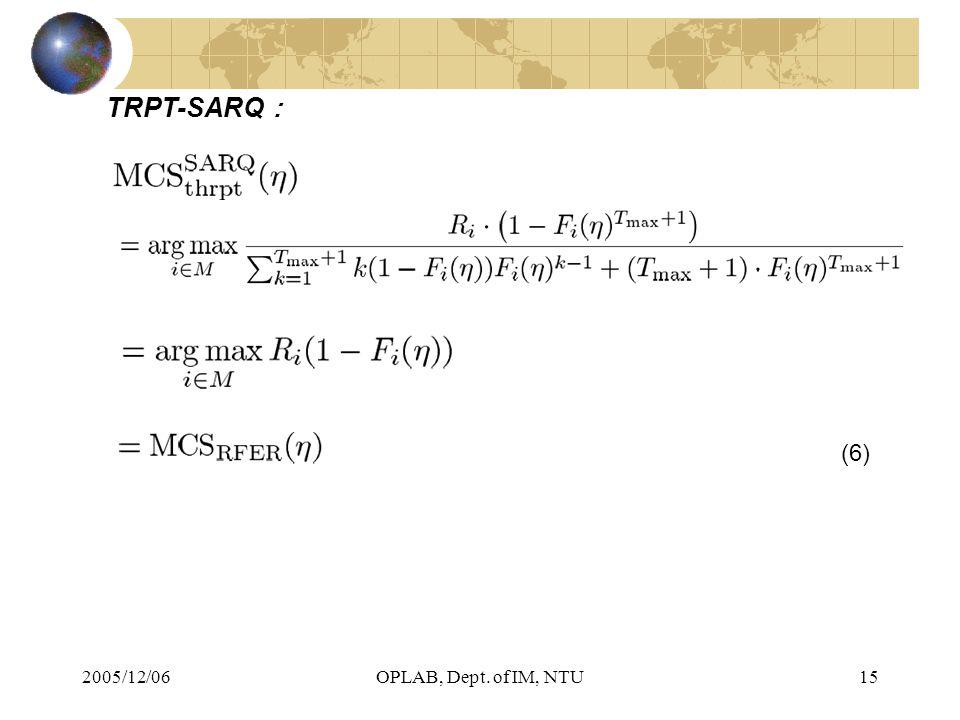 2005/12/06OPLAB, Dept. of IM, NTU15 (6) TRPT-SARQ :