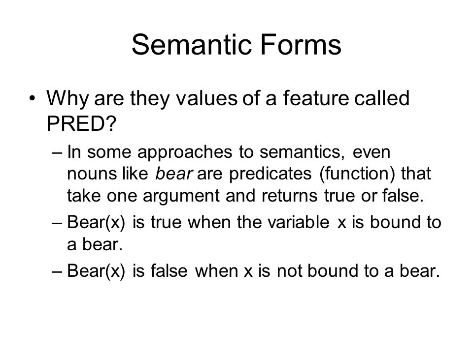 Semantic Forms Why are they values of a feature called PRED.