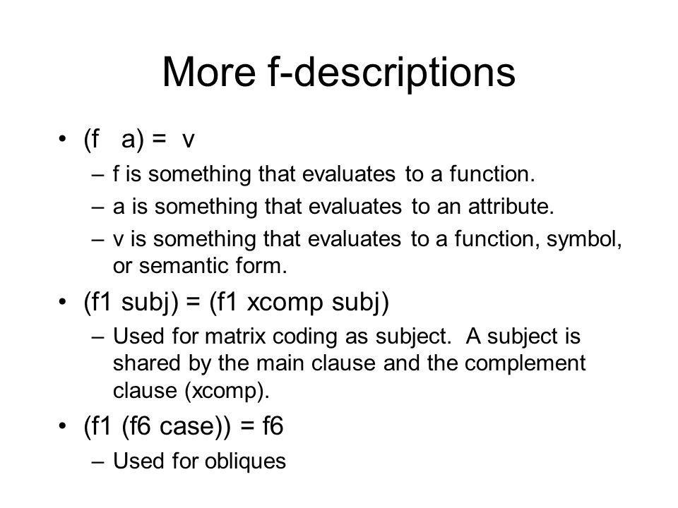 More f-descriptions (f a) = v –f is something that evaluates to a function.