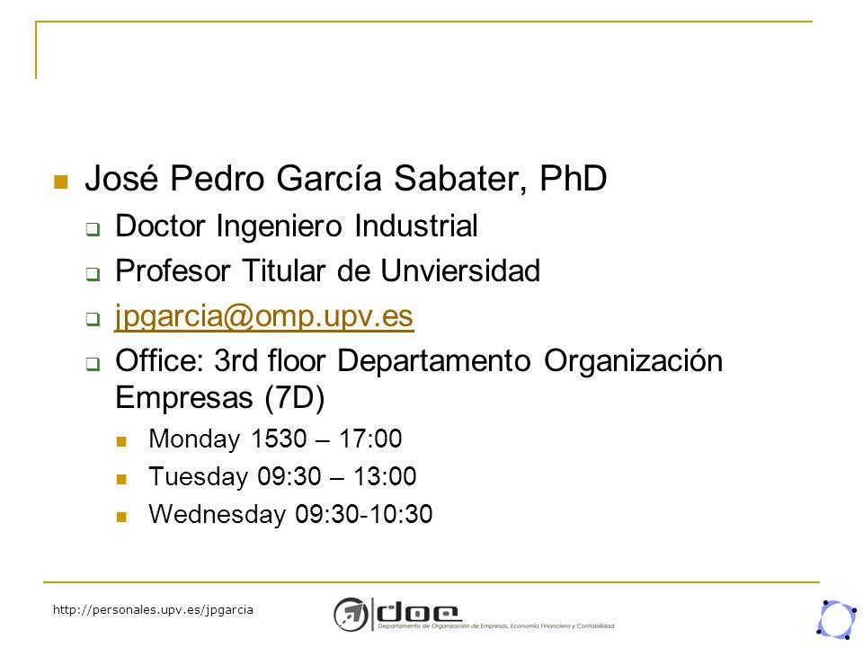 http://personales.upv.es/jpgarcia José Pedro García Sabater, PhD  Doctor Ingeniero Industrial  Profesor Titular de Unviersidad  jpgarcia@omp.upv.es