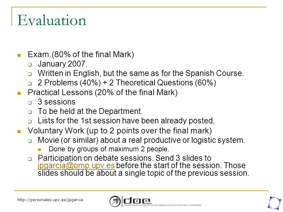 http://personales.upv.es/jpgarcia Evaluation Exam.(80% of the final Mark)  January 2007.  Written in English, but the same as for the Spanish Course