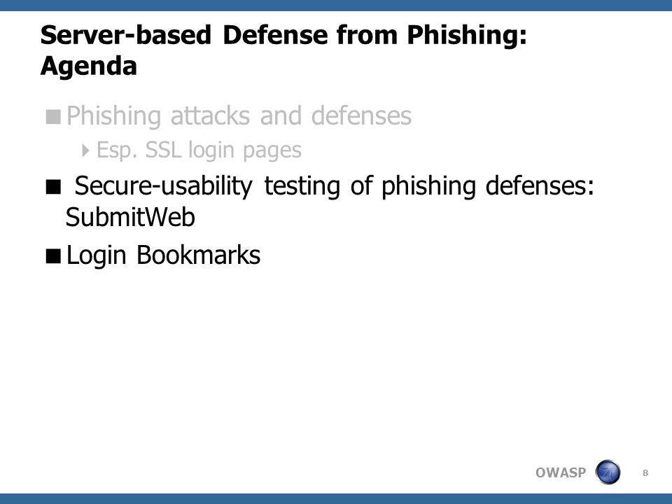 OWASP Server-based Defense from Phishing: Agenda  Phishing attacks and defenses  Esp.