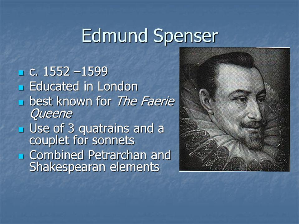 Edmund Spenser c. 1552 –1599 c.