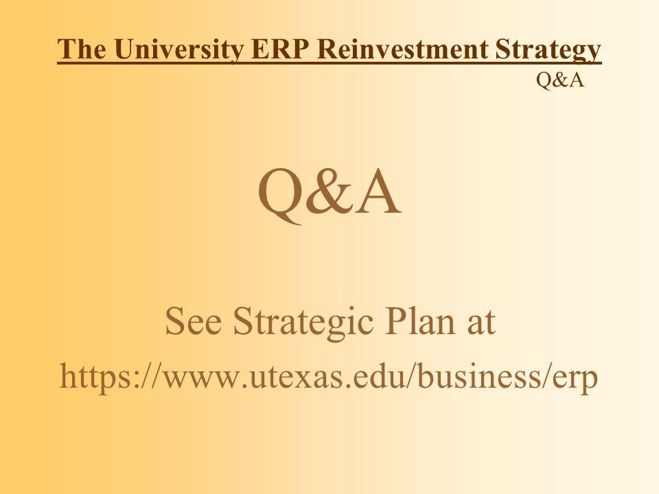 The University ERP Reinvestment Strategy Q&A Q&A See Strategic Plan at https://www.utexas.edu/business/erp