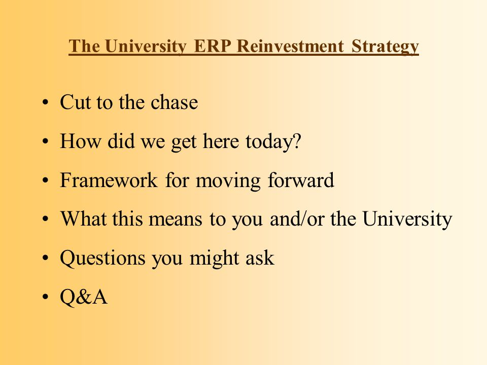 The University ERP Reinvestment Strategy Cut to the chase How did we get here today.