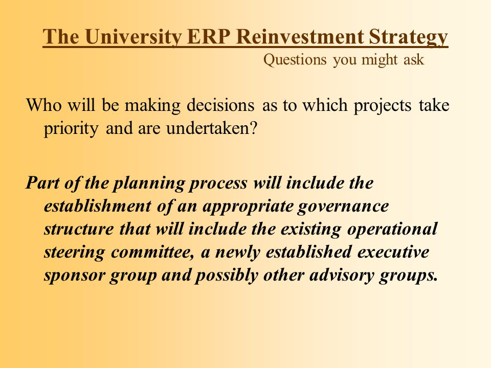 The University ERP Reinvestment Strategy Questions you might ask Will I be involved in this project.