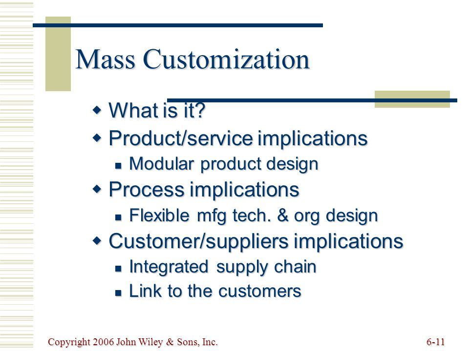 Copyright 2006 John Wiley & Sons, Inc.6-11 Mass Customization  What is it.