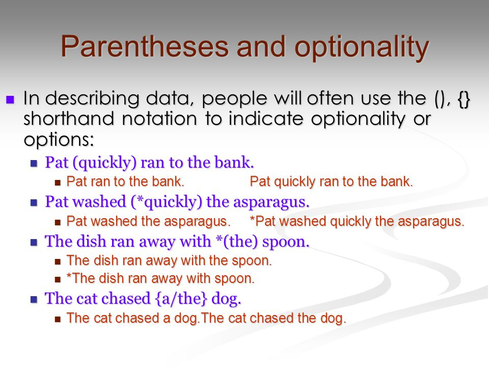 Parentheses and optionality In describing data, people will often use the (), {} shorthand notation to indicate optionality or options: In describing