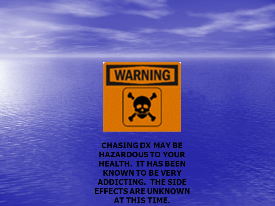CHASING DX MAY BE HAZARDOUS TO YOUR HEALTH.IT HAS BEEN KNOWN TO BE VERY ADDICTING.