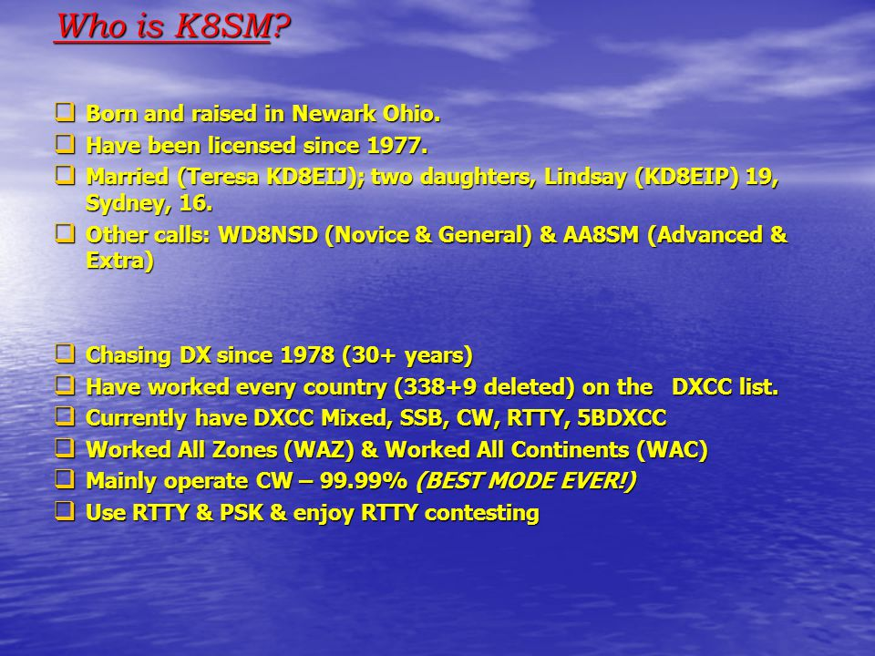 Who is K8SM. Born and raised in Newark Ohio.  Have been licensed since 1977.