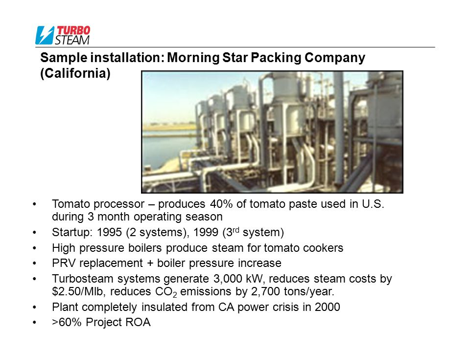 Sample installation: Morning Star Packing Company (California) Tomato processor – produces 40% of tomato paste used in U.S. during 3 month operating s