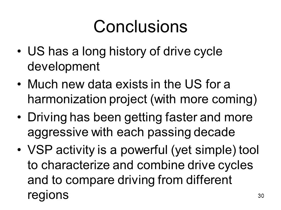 30 Conclusions US has a long history of drive cycle development Much new data exists in the US for a harmonization project (with more coming) Driving
