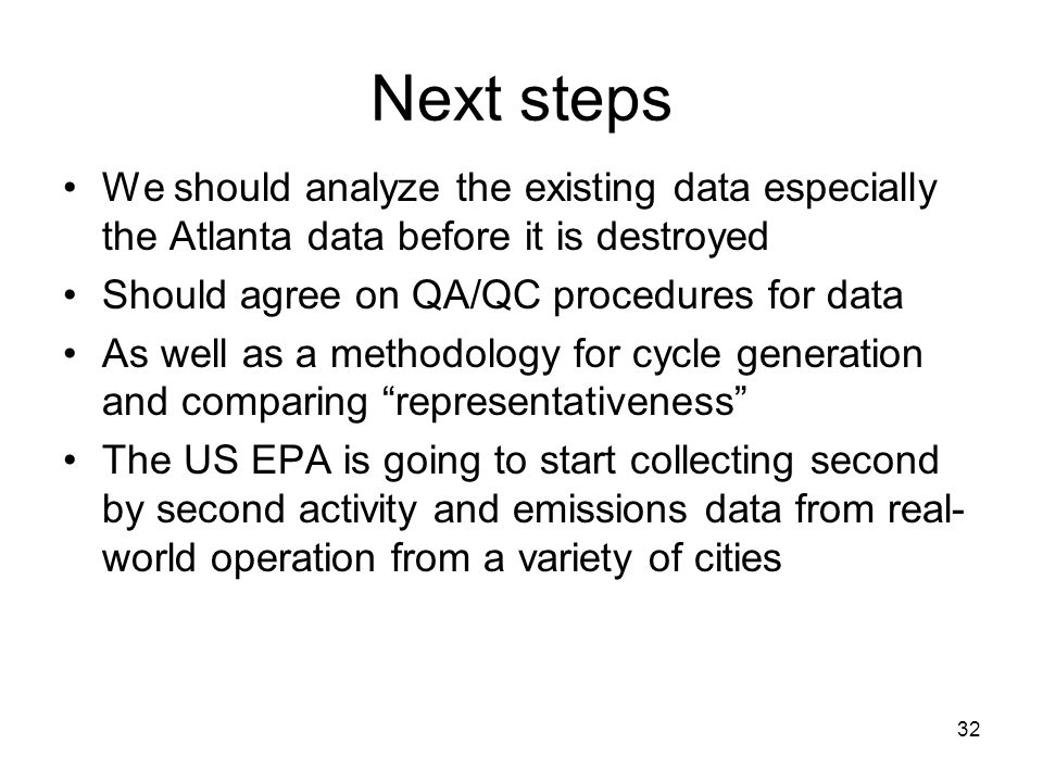32 Next steps We should analyze the existing data especially the Atlanta data before it is destroyed Should agree on QA/QC procedures for data As well