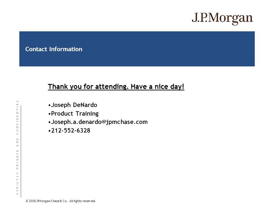 S T R I C T L Y P R I V A T E A N D C O N F I D E N T I A LS T R I C T L Y P R I V A T E A N D C O N F I D E N T I A L © 2008 JPMorgan Chase & Co. All