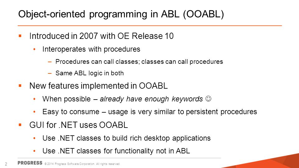 © 2014 Progress Software Corporation. All rights reserved. 2 Object-oriented programming in ABL (OOABL)  Introduced in 2007 with OE Release 10 Intero