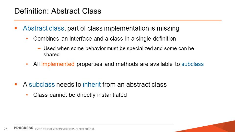 © 2014 Progress Software Corporation. All rights reserved. 25 Definition: Abstract Class  Abstract class: part of class implementation is missing Com