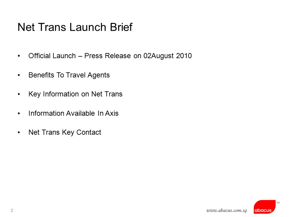 2 Net Trans Launch Brief Official Launch – Press Release on 02August 2010 Benefits To Travel Agents Key Information on Net Trans Information Available In Axis Net Trans Key Contact