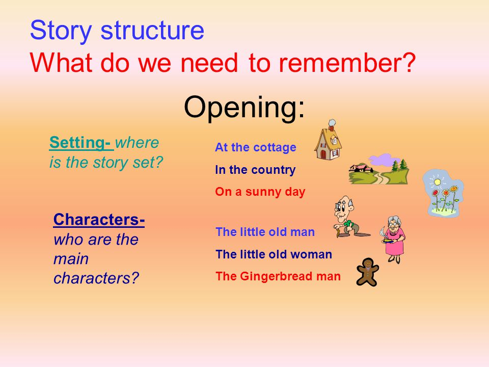 Story structure What do we need to remember.Opening: Setting- where is the story set.