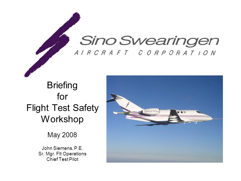 Briefing for Flight Test Safety Workshop May 2008 John Siemens, P.E.