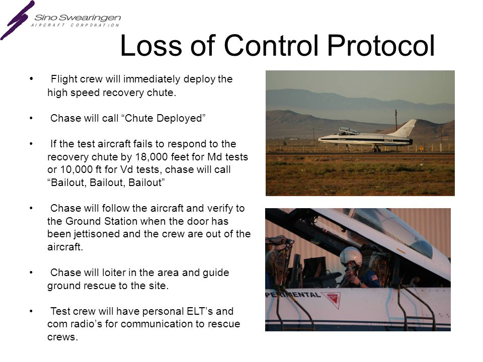 Loss of Control Protocol Flight crew will immediately deploy the high speed recovery chute.