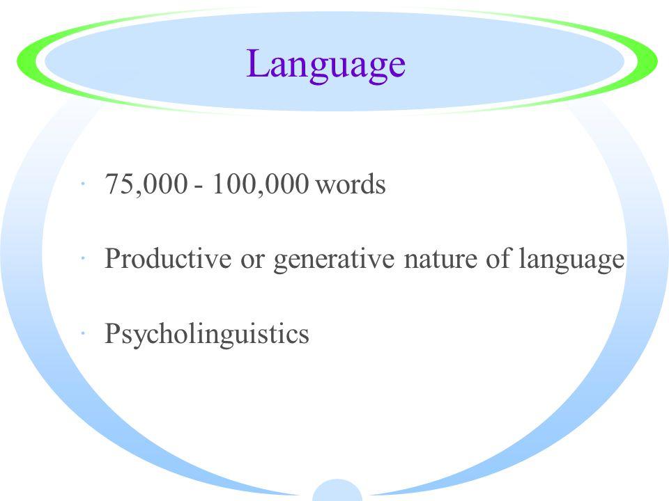 Language ·75,000 - 100,000 words ·Productive or generative nature of language ·Psycholinguistics