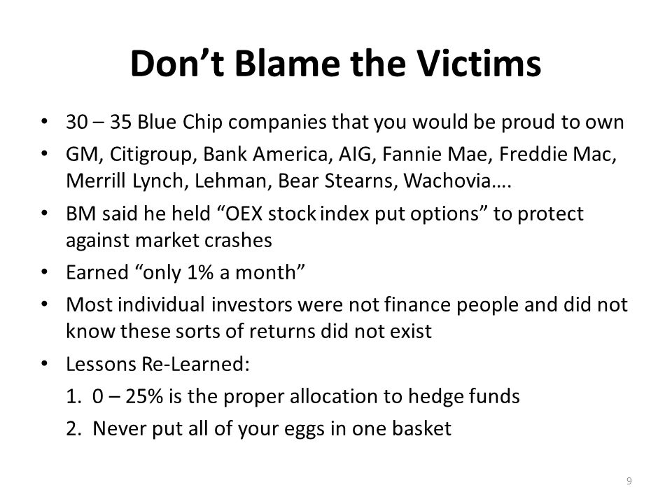 Don't Blame the Victims 30 – 35 Blue Chip companies that you would be proud to own GM, Citigroup, Bank America, AIG, Fannie Mae, Freddie Mac, Merrill Lynch, Lehman, Bear Stearns, Wachovia….