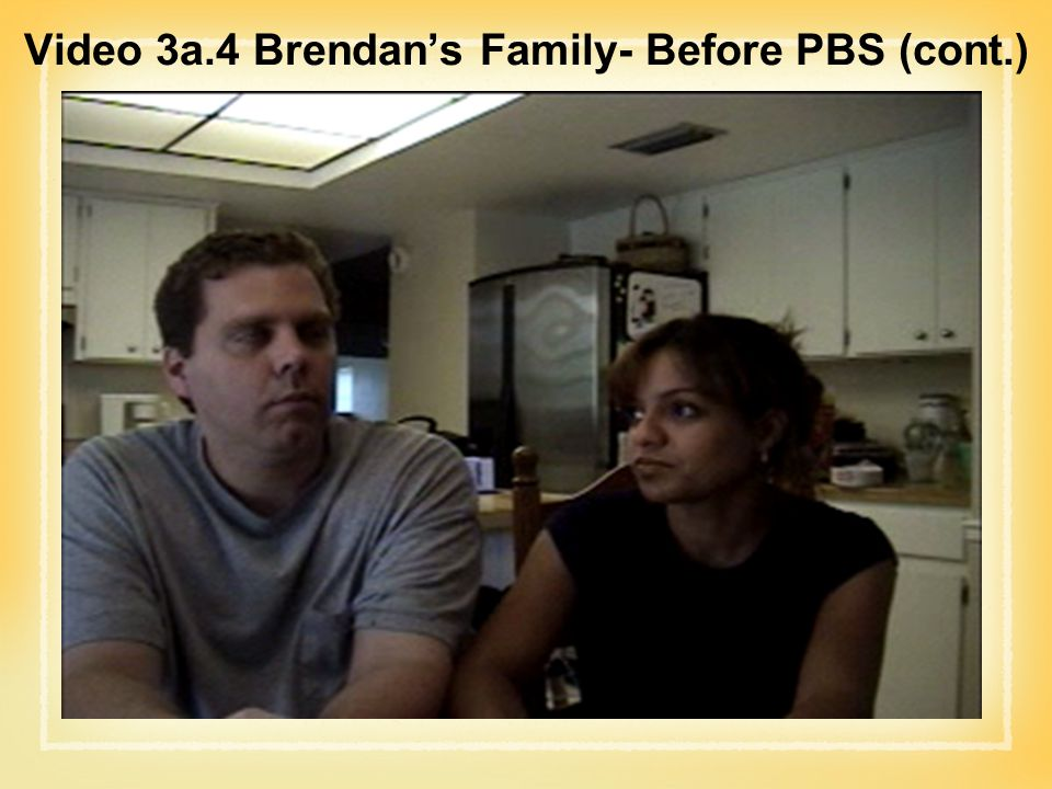 Video 3a.4 Brendan's Family- Before PBS (cont.)