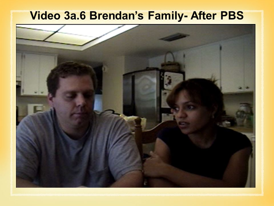 Video 3a.6 Brendan's Family- After PBS
