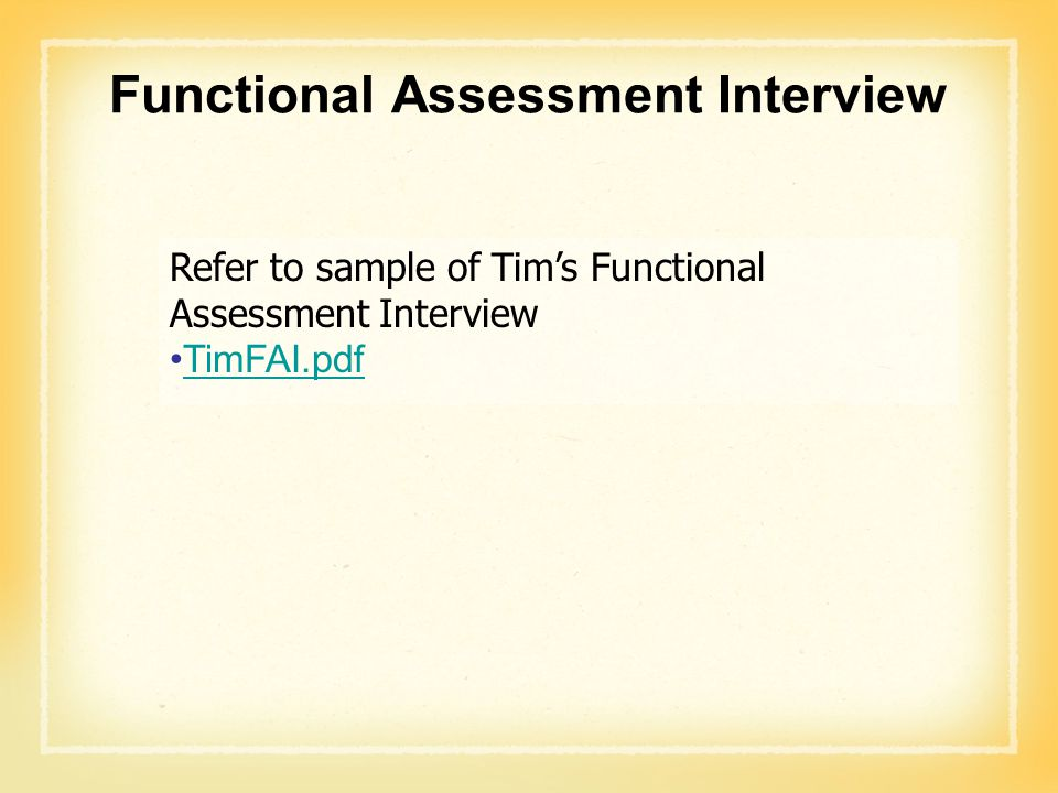 Functional Assessment Interview Refer to sample of Tim's Functional Assessment Interview TimFAI.pdf