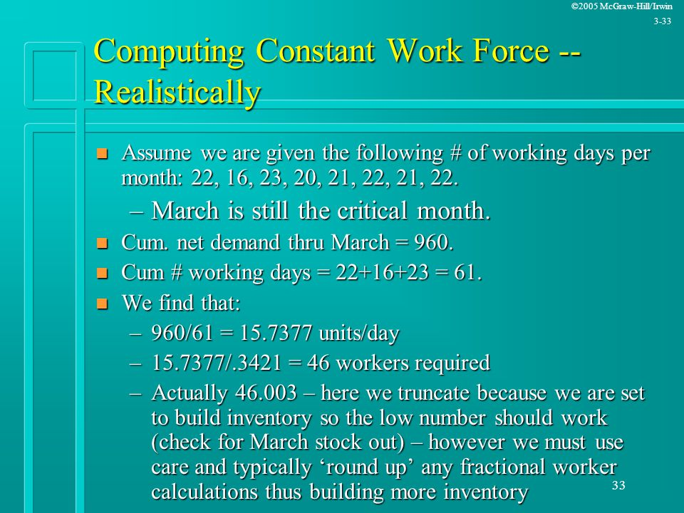 ©2005 McGraw-Hill/Irwin 3-33 33 Computing Constant Work Force -- Realistically n Assume we are given the following # of working days per month: 22, 16