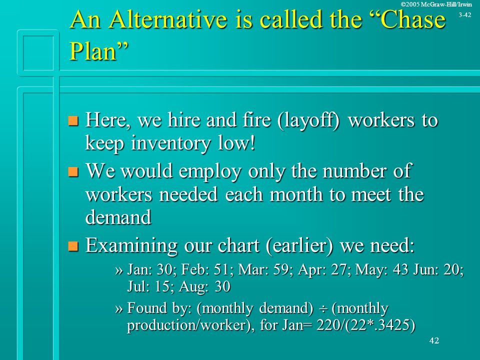 """©2005 McGraw-Hill/Irwin 3-42 42 An Alternative is called the """"Chase Plan"""" n Here, we hire and fire (layoff) workers to keep inventory low! n We would"""