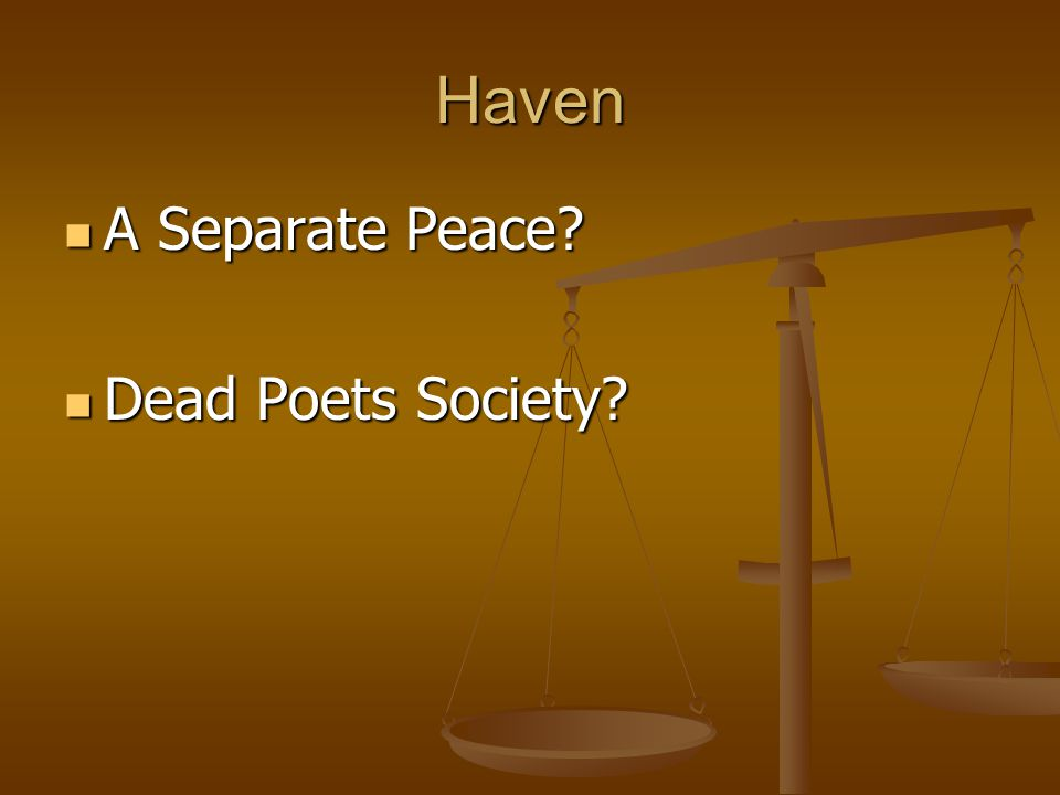 Haven A Separate Peace? A Separate Peace? Dead Poets Society? Dead Poets Society?