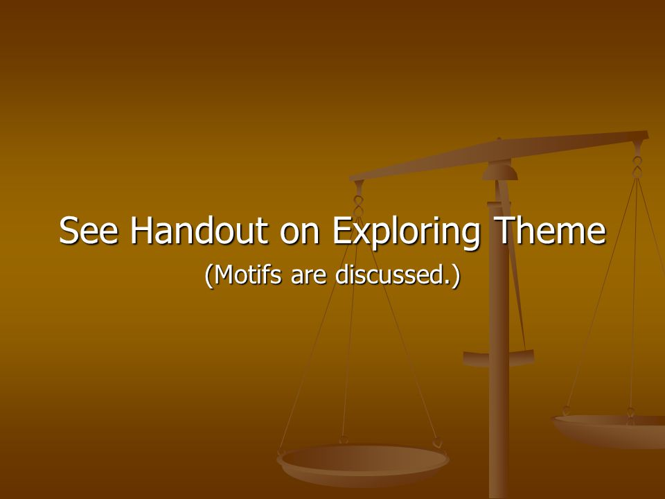 See Handout on Exploring Theme (Motifs are discussed.)