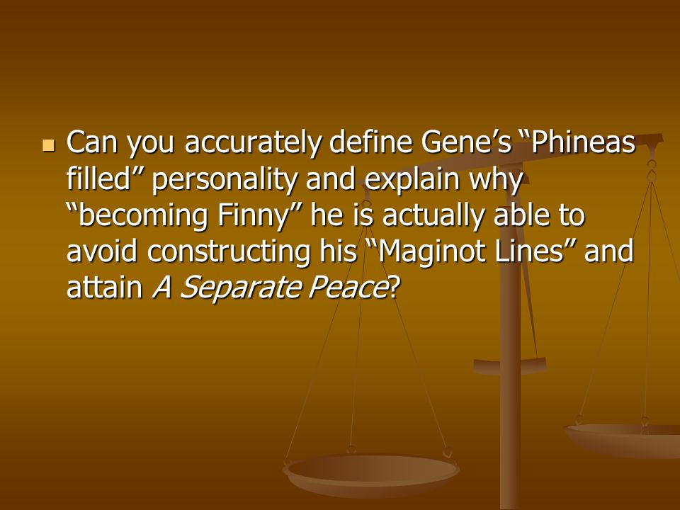 """Can you accurately define Gene's """"Phineas filled"""" personality and explain why """"becoming Finny"""" he is actually able to avoid constructing his """"Maginot"""