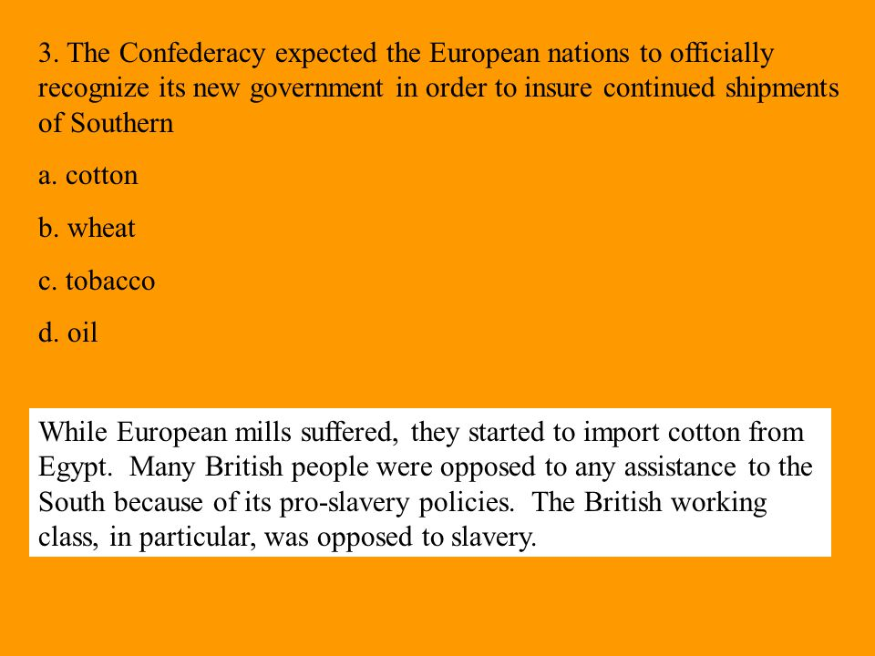 3. The Confederacy expected the European nations to officially recognize its new government in order to insure continued shipments of Southern a. cott
