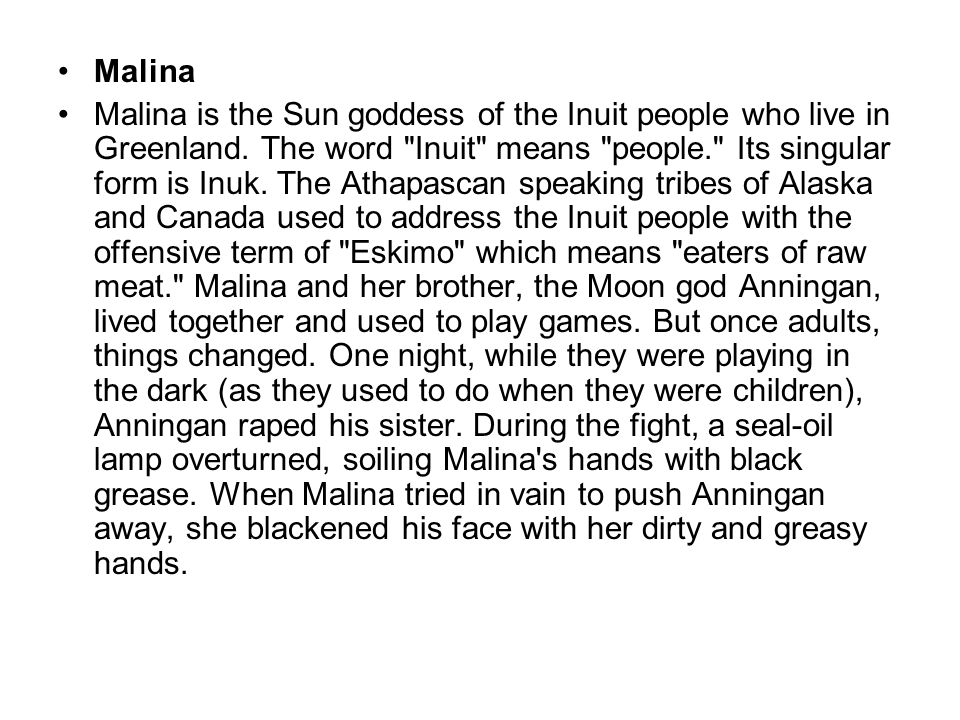 Malina Malina is the Sun goddess of the Inuit people who live in Greenland. The word