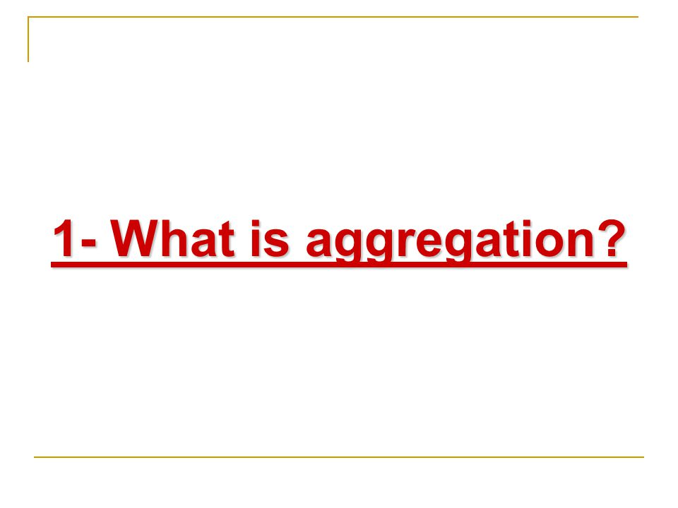 1- What is aggregation?