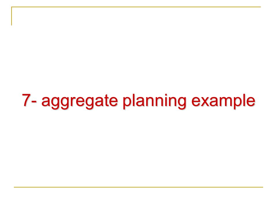 7- aggregate planning example
